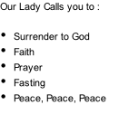 Our Lady Calls you to :  Surrender to God Faith Prayer Fasting Peace, Peace, Peace