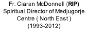 Fr. Ciaran McDonnell (RIP) Spiritual Director of Medjugorje Centre ( North East ) (1993-2012)